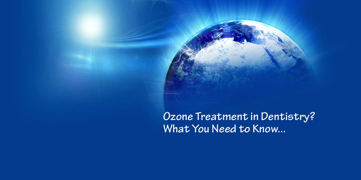The Facts About Ozone Therapy in Dentistry